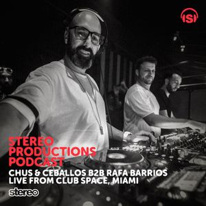 Chus & Ceballos b2b Rafa Barrios – Space Miami (Stereo Productions Podcast) – 19-02-2016 – @chusceballos