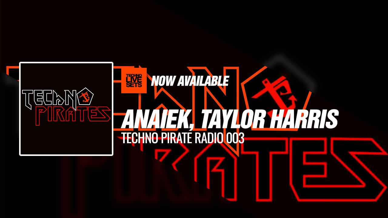 Anaiek, Taylor Harris 2019 Techno Pirate Radio 003 05-05-2019