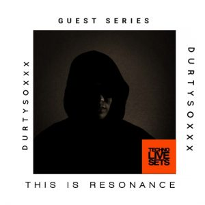 Durtysoxxx This is Resonance Guest Series 006 08-10-2019
